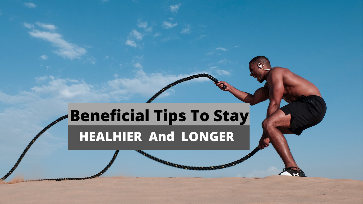 TIPS TO STAY HEALTHIER AND LONGER