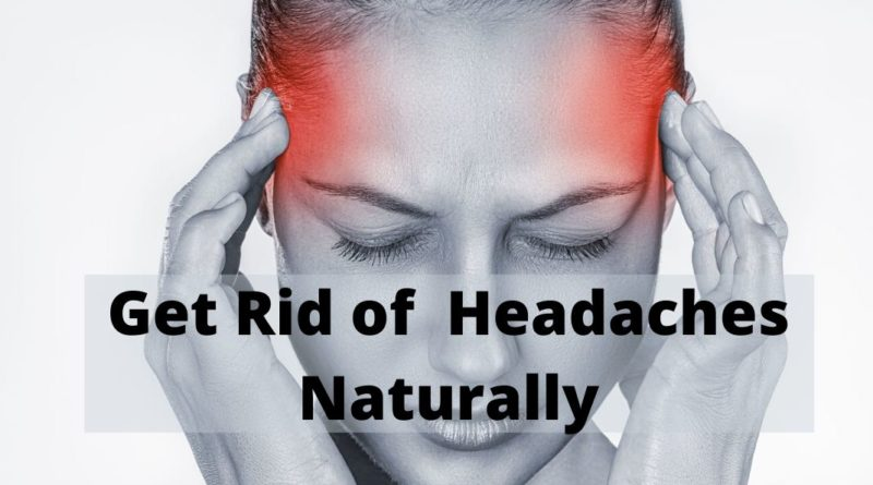 Get Rid of  Headaches Naturally