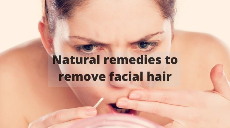 Natural remedies to remove facial hair