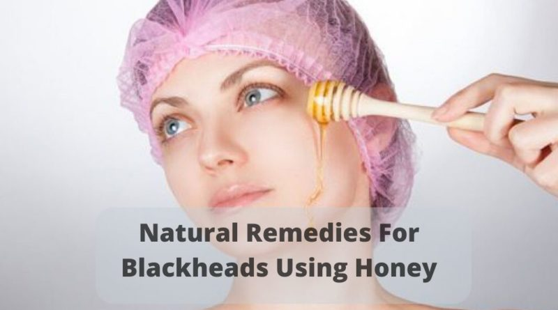 Natural Remedies for blackheads using honey