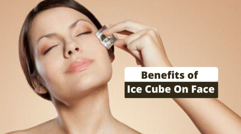 Benefits of Ice Cube On Face