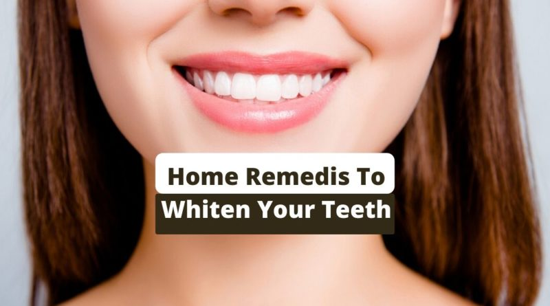 Home Remedis To Whiten Your Teeth