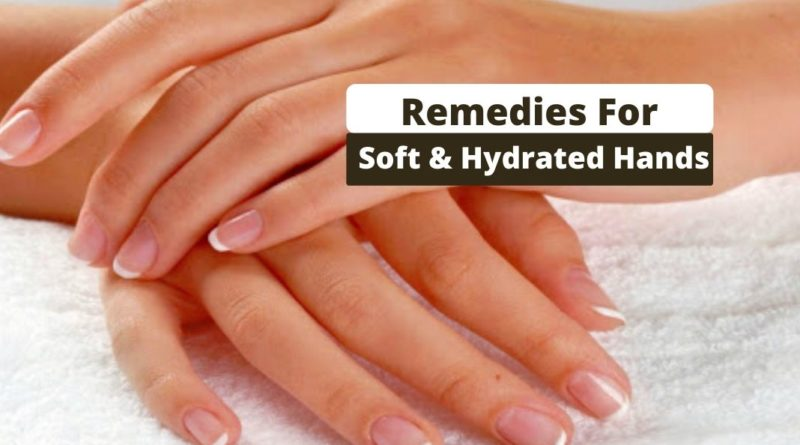 Remedies for Soft and Hydrated hands